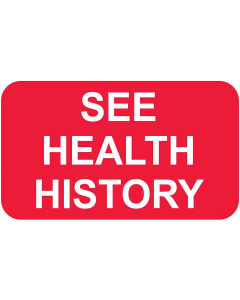 "SEE HEALTH HISTORY Label - Size 1 1/2""W x 7/8""H"