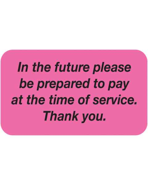 "IN THE FUTURE PLEASE PREPARE TO PAY Label - Size 1 1/2""W x 7/8""H"