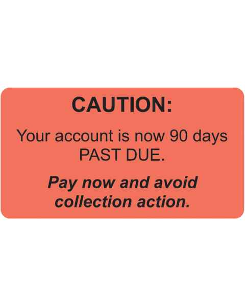 "CAUTION YOUR ACCOUNT IS NOW 90 DAYS PAST DUE Label - Size 3 1/4""W x 1 3/4""H"