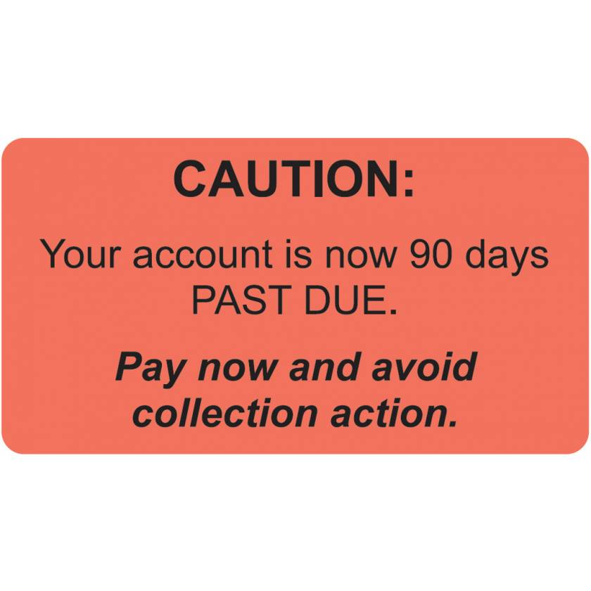 """CAUTION YOUR ACCOUNT IS NOW 90 DAYS PAST DUE Label - Size 3 1/4""""W x 1 3/4""""H"""