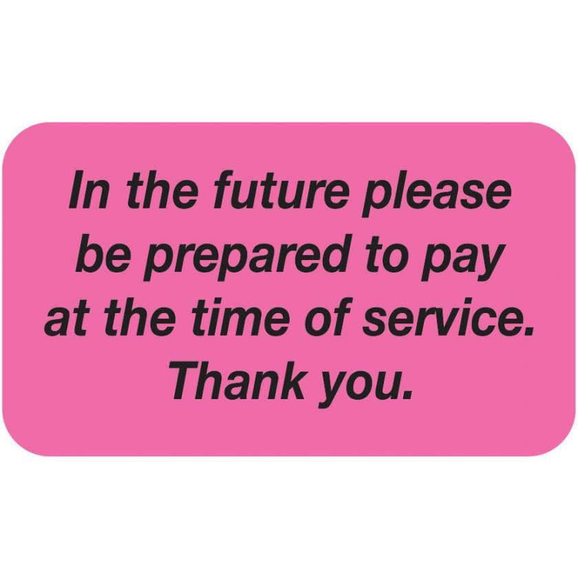 "IN THE FUTURE PLEASE PREPARE TO PAY Label - Size 1 1/2""W x 7/8""H"