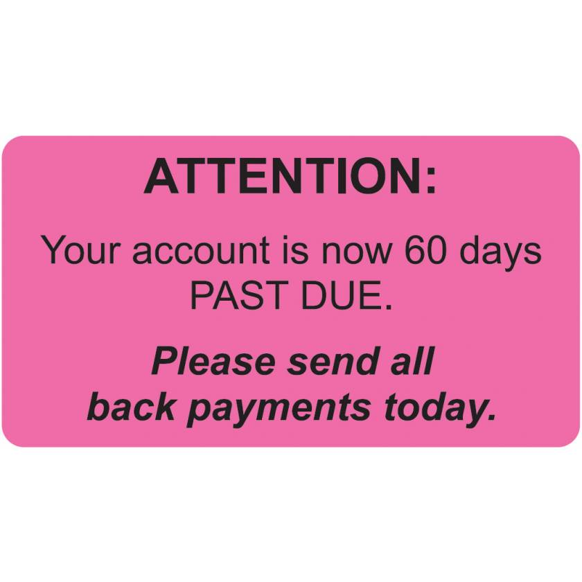 "ATTENTION YOUR ACCOUNT IS NOW 60 DAYS PAST DUE Label - Size 3 1/4""W x 1 3/4""H"