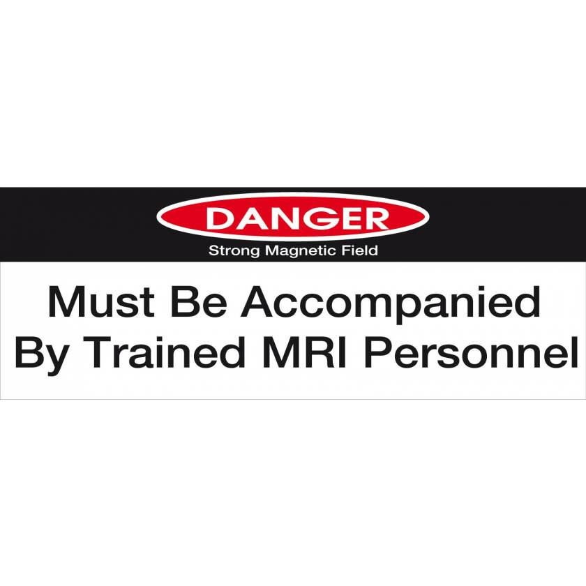 """DANGER, Must Be Accompanied By Trained MRI Personnel"" Plastic Sign"